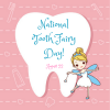 August 22 – National Tooth Fairy Day!