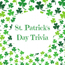 St. Patrick's Day Trivia (Click on the Link to View)