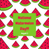 August 3 is National Watermelon Day!