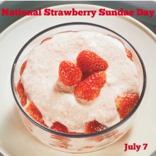 National Strawberry Sundae Day – July 7
